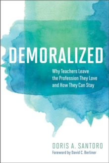 Demoralized : Why Teachers Leave the Profession They Love and How They Can Stay, Paperback / softback Book