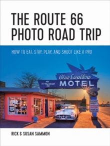The Route 66 Photo Road Trip - How to Eat, Stay, Play, and Shoot Like a Pro, Hardback Book