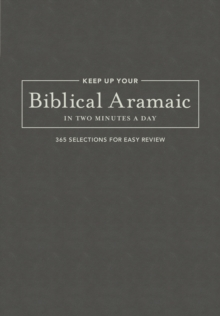 Keep Up Your Biblical Aramaic in Two Min : 365 Selections for Easy Review, Leather / fine binding Book