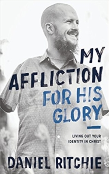My Affliction for His Glory : Living Out Your Identity in Christ, Paperback / softback Book