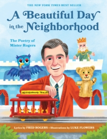 A Beautiful Day in the Neighborhood : The Poetry of Mister Rogers, Hardback Book