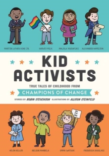 Kid Activists : True Tales of Childhood from Champions of Change, Hardback Book