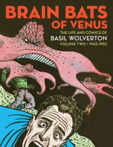 Brain Bats Of Venus : The Life and Comics of Basil Wolverton Volume 2 (1942-1952), Hardback Book