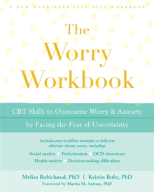 The Worry Workbook : CBT Skills to Overcome Worry and Anxiety by Facing the Fear of Uncertainty, Paperback / softback Book