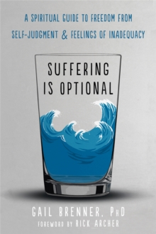 Suffering Is Optional : A Spiritual Guide to Freedom from SelfJudgment and Feelings of Inadequacy, Paperback / softback Book