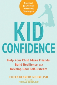Kid Confidence : Help Your Child Make Friends, Build Resilience, and Develop Real Self-Esteem, Paperback / softback Book