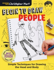 Begin to Draw People : Simple Techniques for Drawing the Head and Body, Paperback / softback Book