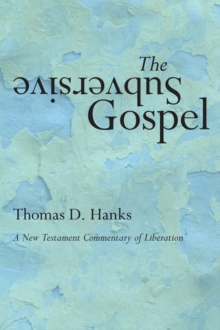 The Subversive Gospel : A New Testament Commentary of Liberation