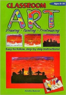 Classroom Art (Middle Primary) : Drawing, Painting, Printmaking: Ages 8-10, Paperback Book