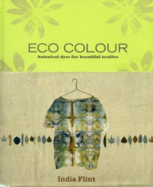 ECO Colour : Botanical Dyes for Beautiful Textiles, Hardback Book
