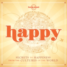 Happy : Secrets to Happiness from the Cultures of the World, Paperback Book
