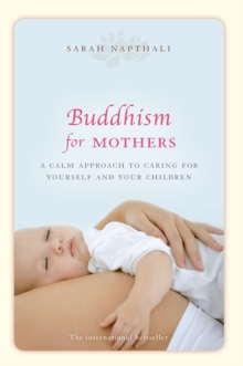 Buddhism for Mothers : A calm approach to caring for yourself and your children, Paperback / softback Book