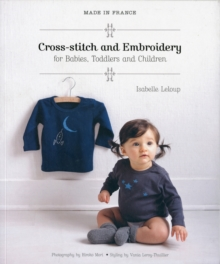 Made in France: Cross-Stitch and Embroidery for Babies, Toddlers and Children, Paperback / softback Book