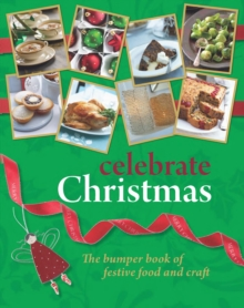 Celebrate Christmas : The Bumper Book of Festive Food and Craft, Paperback Book