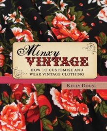 Minxy Vintage : How to Customise and Wear Vintage Clothing, Hardback Book