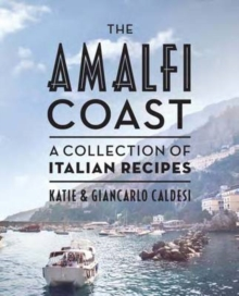 The Amalfi Coast : A Collection of Italian Recipes, Hardback Book