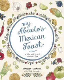 My Abuelo's Mexican Feast : An Illustrated Mexican Food Journey, Hardback Book
