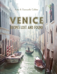 Venice : Recipes Lost and Found, Hardback Book
