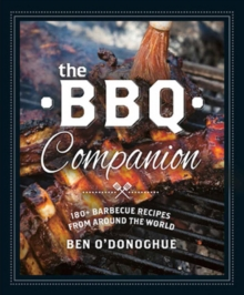 The BBQ Companion : 180+ Barbecue Recipes from Around the World, Paperback Book