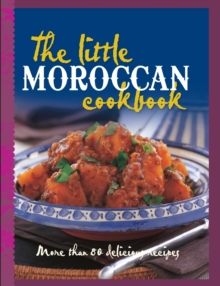 The Little Moroccan Cookbook : More Than 80 Tempting Recipes, Hardback Book
