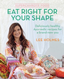 Supercharged Food: Eat Right for Your Shape : Deliciously Healthy Ayurvedic Recipes for a Brand-New You, Paperback Book