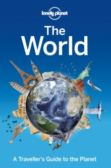 Lonely Planet the World : A Traveller's Guide to the Planet, Paperback Book