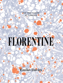 Florentine : The True Cuisine of Florence, Hardback Book