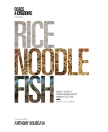 Rice, Noodle, Fish : Deep Travels Through Japan's Food Culture, Hardback Book