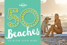 50 Beaches to Blow Your Mind, Paperback Book