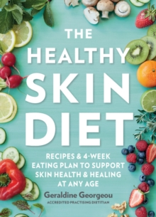 The Healthy Skin Diet : Recipes and 4-week eating plan to support skin health and healing at any age, Paperback / softback Book
