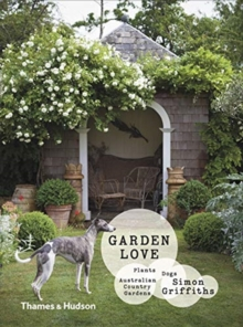 Garden Love : Plants * Dogs * Country Gardens, Hardback Book