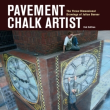 Pavement Chalk Artist : The Three-dimensional Drawings of Julian Beever, Hardback Book