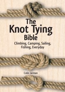 The Knot Tying Bible : Climbing, Camping, Sailing, Fishing, Everyday, Spiral bound Book
