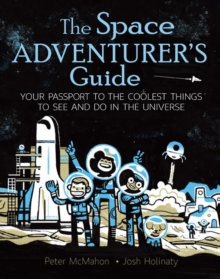 The Space Adventurer's Guide : Your Passport to the Coolest Things to See and Do in the Universe, Paperback / softback Book