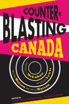 Counterblasting Canada : Marshall McLuhan, Wyndham Lewis, Wilfred Watson, and Sheila Watson, Paperback / softback Book