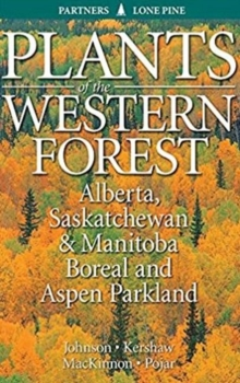 Plants of the Western Forest : Alberta, Saskatchewan and Manitoba Boreal and Aspen Parkland
