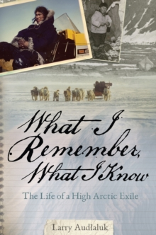 What I Remember, What I Know : The Life of a High Arctic Exile, Paperback / softback Book