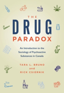 The Drug Paradox : An Introduction to the Sociology of Psychoactive Substances in Canada, Paperback / softback Book
