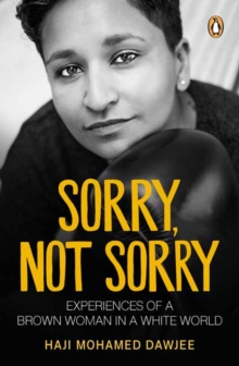 Sorry, Not Sorry : Experiences of a Brown Woman in a White South Africa, Paperback / softback Book