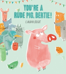 You're A Rude Pig, Bertie!, Paperback / softback Book