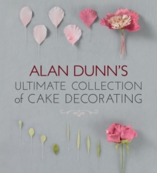 Alan Dunn's Ultimate Collection of Cake Decorating, Paperback Book