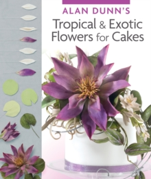 Alan Dunn's Tropical & Exotic Flowers for Cakes, Paperback Book