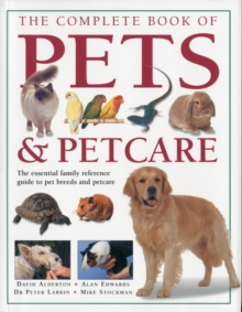 The Complete Book of Pets & Petcare : the Essential Family Reference Guide to Pet Breeds and Pet Care, Paperback Book