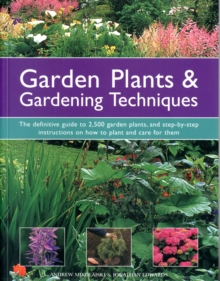 Garden Plants & Gardening Techniques : The Definitive Guide to 2500 Garden Plants, and Step-by-step Instructions on How to Plant and Care for Them, Paperback Book