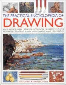 The Practical Encylopedia of Drawing : Pencils, Pens and Pastels, Observing and Measuring, Perspective, Shading, Line Drawing, Sketching, Texture, Using Negative Spaces, Composition, Paperback Book