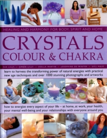 Crystals, Colour & Chakra : Learn to Harness the Transforming Power of Natural Energies with Practical New Age Techniques and Over 1000 Stunning Photographs and Artworks, Paperback Book