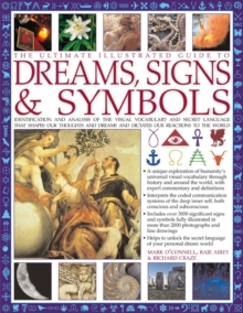 The Ultimate Illustrated Guide to Dreams, Signs & Symbols : Identification and Analysis of the Visual Vocabulary and Secret Language That Shapes Our Thoughts and Dreams and Dictates Our Reactions to t, Paperback Book