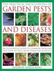 The Practical Encyclopedia of Garden Pests and Diseases : An Illustrated Guide to Common Problems and How to Deal with Them Successfully, Paperback Book