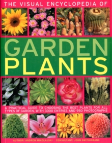The Visual Encyclopedia of Garden Plants : A Practical Guide to Choosing the Best Plants for All Types of Garden, with 3000 Entries and 950 Photographs, Paperback Book