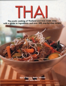 Thai : The Exotic Cooking of Thailand and Asia Made Easy, with a Guide to Ingredients and Over 300 Step-by-step Recipes, Paperback Book